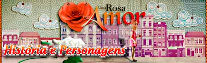 Atores e Personagens da Novela Uma Rosa com Amor