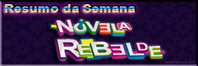 Resumo dos Próximos Capítulos  da Semana da Novela Rebelde