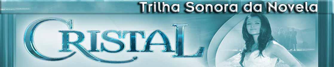 Trilha Sonora e Músicas da Novela Cristal