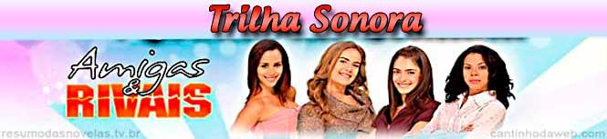 Trilha Sonora e Músicas da Novela Amigas e Rivais
