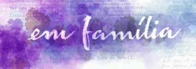 Em Família resumo dos Próximos Capítulos. Leia o resumo semanal da novela Em Família