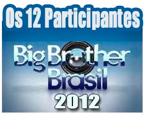 Participantes e Perfil dos 12 Participante do Big Brother BBB 2012