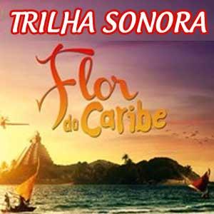 Novela Flor do Caribe Trilha Sonora Nacional e Internacional. Confira as músicas da trilha sonora Flor do Caribe