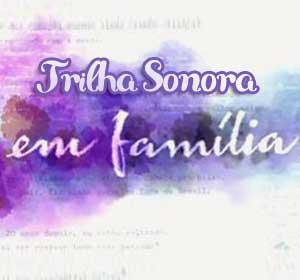 Confira e ouça as músicas da trilha sonora da novela Em Família