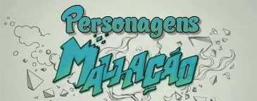 personagens-malhacao-sonhos-2014-2015