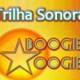 Confira a excelente lista de músicas da trilha sonora da novela Boogie Oogie. Conheça e ouça todas as músicas