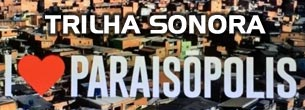 Trilha sonora nacional e internacional da novela I Love Paraisópolis